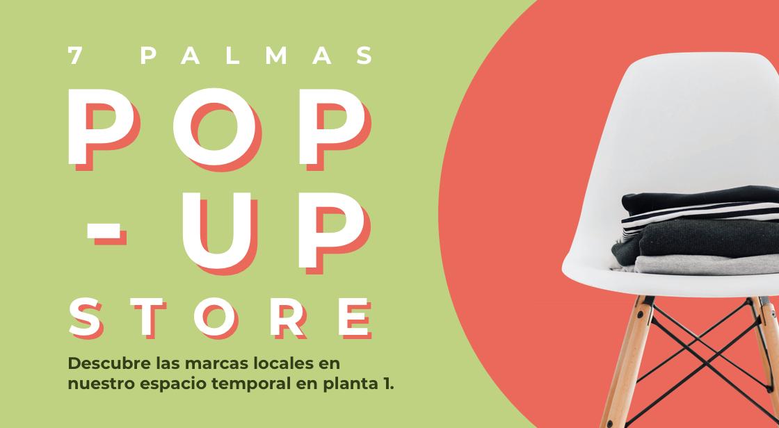 7 PALMAS POP- UP STORE, TU ESPACIO PARA COMPRAR MARCAS LOCALES