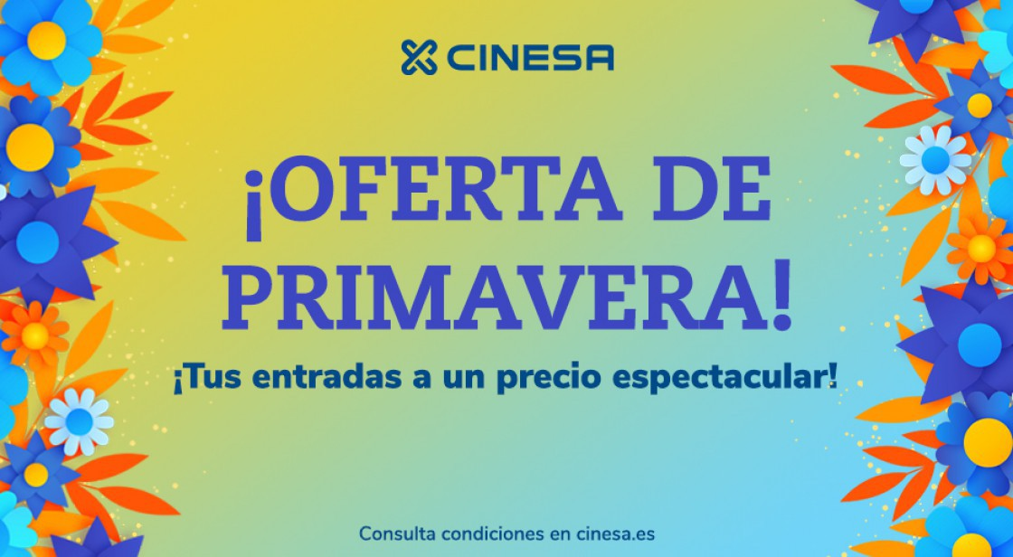 ¡CONTINÚAN LOS SUPER PRECIOS DE PRIMAVERA, DESDE 3,90€, EN CINESA!